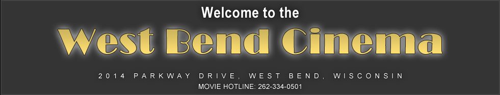Welcome to the West Bend Cinema - 2014 Parkway Drive, West Bend, WI